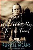 Where White Men Fear to Tread : The Autobiography of Russell Means, Means, Russell and Wolf, Marvin J., 0312136218