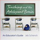 Teaching and the Adolescent Brain : An Educator's Guide, Schenck, Jeb, 0393706214