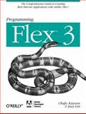 Programming Flex 3 : The Comprehensive Guide to Creating Rich Internet Applications with Adobe Flex, Lott, Joey and Kazoun, Chafic, 0596516215