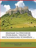 Madame la Duchesse D'Orléans, Helène de Mecklembourg-Schwérin, Jeanne Paule Beaupoil Sain De [Harcourt, 1148006214