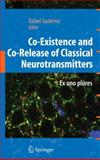 Co-Existence and Co-Release of Classical Neurotransmitters : Ex uno Plures, Rafael Gutiérrez Aguilar, 0387096213