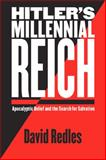Hitler's Millennial Reich : Apocalyptic Belief and the Search for Salvation, Redles, David, 0814776213