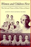 Women and Children First : The Life and Times of Elsie Wilcox of Kaua'i, Hughes, Judith D., 0824816218