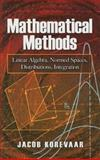 Mathematical Methods : Linear Algebra, Normed Spaces, Distributions, Integration, Korevaar, Jacob, 0486466213