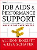 Job Aids and Performance Support : Moving from Knowledge in the Classroom to Knowledge Everywhere, Rossett, Allison and Schafer, Lisa, 0787976210