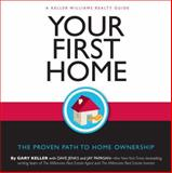 Your First Home : The Proven Path to Home Ownership, Keller, Gary and Jenks, Dave, 0071546219