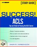 Success! in ACLS : Tips and Tricks for Passing the ACLS Course, Fix, Shaun and Lezon, Kathleen, 0131176218