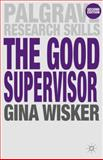 The Good Supervisor : Supervising Postgraduate and Undergraduate Research for Doctoral Theses and Dissertations, Wisker, Gina, 0230246214