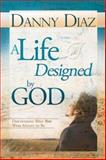 A Life Designed by God, Danny Diaz, 088368621X