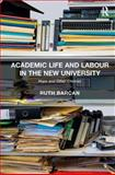 Academic Life and Labour in the New University : Hope and Other Choices, Barcan, Ruth, 1409436217