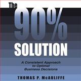 The 90% Solution : A Consistent Approach, Mcauliffe, Thomas, 1420846213