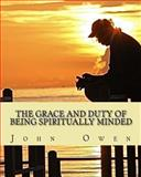 The Grace and Duty of Being Spiritually Minded, John Owen, 1490526218