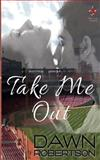 Take Me Out, Dawn Robertson, 1496186214