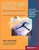 Software Project Survival Guide : How to Be Sure Your First Important Project Isn't Your Last, McConnell, Steve M., 1572316217