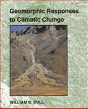 Geomorphic Responses to Climatic Change, Bull, William B., 1932846212