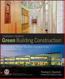 Contractor's Guide to Green Building Construction : Management, Project Delivery, Documentation, and Risk Reduction, Glavinich, Thomas E. and Associated General Contractors Staff, 0470056215