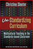 Un-Standardizing Curriculum, Christine E. Sleeter, 0807746215