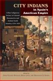 City Indians in Spains American Empire : Urban Indigenous Society in Colonial Mesoamerica and Andean South America, 15301810, , 184519621X