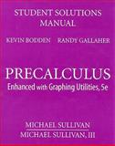 Student Solutions Manual for Precalculus : Enhanced with Graphing Utilities, Sullivan,  Michael, III and Bodden, Kevin, 0132356228