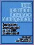 Unix Relational Database Management : Application Development in the Unix Environment, Manis, Rod and Jorgenson, Robert, 013938622X
