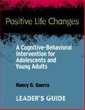 Positive Life Changes-Leader's Guide : A Cognitive-Behavioral Intervention for Adolescents and Young Adults, Guerra, Nancy G., 0878226222