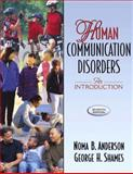 Human Communication Disorders : An Introduction, Anderson, Noma B. and Shames, George H., 0205456227