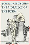 The Morning of the Poem, James Schuyler, 0374516227