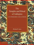 The Temples and Ritual of Asklepios at Epidauros and Athens : Two Lectures Delivered at the Royal Institution of Great Britain, Caton, Richard, 1107656222