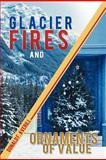 Glacier Fires and Ornaments of Value, Donald F. Averill, 1475946228