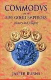 Commodus and the Five Good Emperors, Jasper Burns, 1481196227