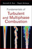 Fundamentals of Turbulent and Multi-Phase Combustion, Kuo, Kenneth Kuan-Yun and Acharya, Ragini, 0470226226