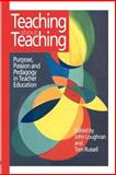 Teaching about Teaching : Purpose, Passion and Pedagogy in Teacher Education, Russell, Tom, 0750706228