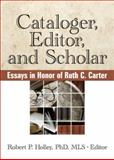 Cataloger, Editor, and Scholar : Eassys in Honor of Ruth C. Carter, Holley, Robert P. and Carter, Ruth C., 0789036223