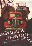 Milk Spills and One-Log Loads, Frank White, 1550176226