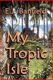 My Tropic Isle, Banfield, E. J., 1929516223