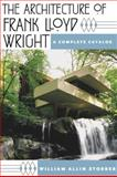 The Architecture of Frank Lloyd Wright : A Complete Catalog, Storrer, William Allin, 0226776220