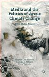 Media and the Politics of Arctic Climate Change : When the Ice Breaks, , 1137266228