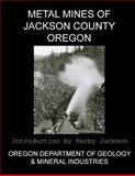 Metal Mines of Jackson County Oregon, Oregon Department And Mineral Industries, 1492376221
