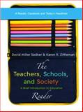 The Teachers, Schools, and Society : A Brief Introduction to Education: Reader, Sadker, David Miller and Zittleman, Karen R., 0073216224
