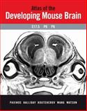 Atlas of the Developing Mouse Brain at E17. 5, P0 and P6, Paxinos, George and Koutcherov, Yuri, 0125476221
