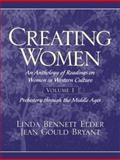 Creating Women : An Anthology of Readings on Women in Western Culture - Prehistory Through the Middle Ages, Bryant, Jean Gould and Elder, Linda Bennett, 0137596227