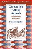 Cooperation among Animals : An Evolutionary Perspective, Dugatkin, Lee Alan, 0195086228