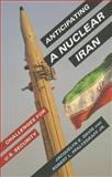 Anticipating a Nuclear Iran : Challenges for U. S. Security, Davis, Jacquelyn K. and Pfaltzgraff, Robert L., Jr., 0231166222