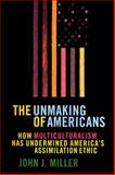The Unmaking of Americans, John J. Miller, 068483622X