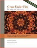 Grace under Fire : Skills to Calm and de-escalate Aggressive and Mentally Ill Individuals: 2nd Edition - A Comprehensive Guidebook for Health and Social Services Agencies, and Individual Practitioners, Edgework: Crisis Intervention Resources PLLC and Amdur, Ellis, 0982376227