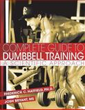 Complete Guide to Dumbbell Training, Fred Hatfield and Josh Bryant, 1502496224