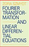 Fourier Transformation and Linear Differential Equations, Szmydt, Zofia, 9027706220