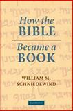 How the Bible Became a Book : Textualization in Ancient Israel, Schniedewind, William M., 0521536227