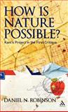 How Is Nature Possible? : Kant's Project in the First Critique, Robinson, Daniel N., 1441176225