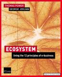 Ecosystem : Living the 12 Principles of Networked Business, Power, Thomas and Jerjian, George, 0273656228